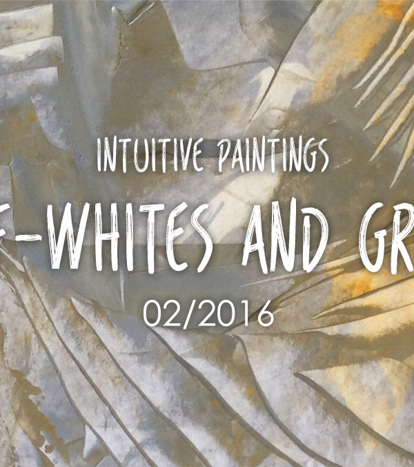 Off-Whites and Greys – Intuitive Paintings