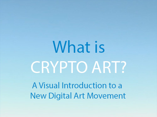 What is Crypto Art - A Visual Introduction to a New Digital Art Movement