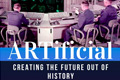 Solo Exhibition: ARTificial - Creating the Future out of History by Bard Ionson